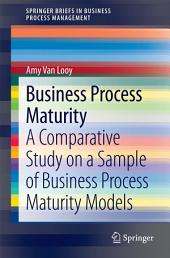 Business Process Maturity: A Comparative Study on a Sample of Business Process Maturity Models