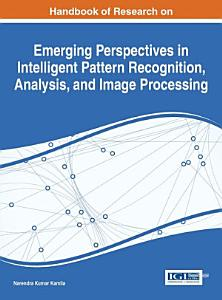 Handbook of Research on Emerging Perspectives in Intelligent Pattern Recognition  Analysis  and Image Processing PDF