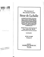 The Journeys of Réné Robert Cavelier, Sieur de La Salle: As Related by His Faithful Lieutenant, Henri de Tonty; His Missionary Colleagues, Fathers Zenobius Membré, Louis Hennepin and Anastasius Douay; His Early Biographer, Father Christian LeClercq; His Trusted Subordinate, Henri Joutel; and His Brother, Jean Cavelier; Together with Memoirs, Commissions, Etc, Volume 2