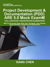 Project Development & Documentation (PDD) ARE 5.0 Mock Exam (Architect Registration Exam): ARE 5.0 Overview, Exam Prep Tips, Hot Spots, Case Studies, Drag-and-Place, Solutions and Explanations