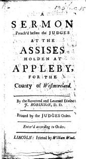 A Sermon preach'd before the Judges at the Assises holden at Appleby, etc