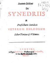 Ioannis Seldeni De synedriis & praefectus iudicis veterum ebraeorum liber tertius et ultimus
