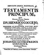 Disputatio iuridica inauguralis De testamentis principum