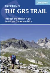 The GR5 Trail: Through the French Alps from Lake Geneva to Nice, Edition 3