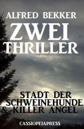 Zwei Thriller: Stadt der Schweinehunde & Killer Angel
