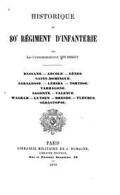 Historique du 80e régiment d'infanterie: Bassano.--Arcole.--Gênes.--Saint-Domingue.--Saragosse.--Lérida.--Tortose.--Tarragone.--Sagonte.--Valence.--Wagram.--Lutzen.--Dresde.--Fleurus.--Sébastopol