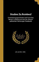 Studien Zu Rutebeuf  Entwicklungsgeschichte Und Form Des Renart Le Bestourn   Und Der Ethisch Politischen Dichtungen Rutebeufs PDF