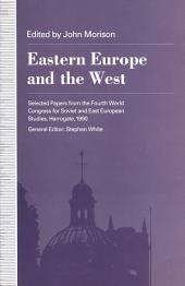 Eastern Europe and the West: Selected Papers from the Fourth World Congress for Soviet and East European Studies, Harrogate, 1990