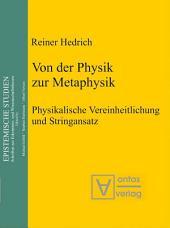 Von der Physik zur Metaphysik: Physikalische Vereinheitlichung und Stringansatz