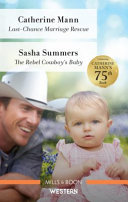Last Chance Marriage Rescue the Rebel Cowboy s Baby