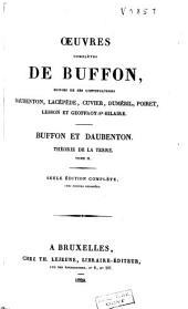 Oeuvres complètes de Buffon, suivies de ses continuateurs Daubenton, Lacépède, Cuvier, Duméril, Poiret, Lesson et Geoffroy-St-Hilaire: Théorie de la terre