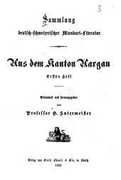 Sammlung deutsch-schweizerischer Mundart-Literatur: Aus dem Kanton Aargau. 1.-3. Heft