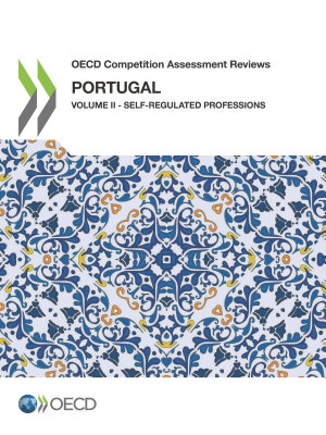 OECD Competition Assessment Reviews  Portugal Volume II   Self Regulated Professions PDF