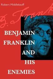Benjamin Franklin and His Enemies