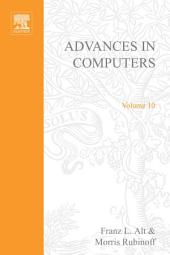 Advances in Computers: Volume 10