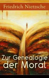 """Zur Genealogie der Moral (Vollständige Ausgabe): Eine Streitschrift des Autors von """"Also sprach Zarathustra"""", """"Der Antichrist"""" und """"Jenseits von Gut und Böse"""""""