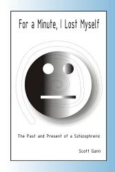 For A Minute I Lost Myself The Past And Present Of A Schizophrenic Book PDF