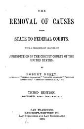 The Removal of Causes from State to Federal Courts: With a Preliminary Chapter on Jurisdiction of the Circuit Courts of the United States