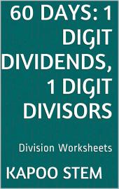 60 Days Math Division Series: 1 Digit Dividends, 1 Digit Divisors, Daily Practice Workbook To Improve Mathematics Skills: Maths Worksheets