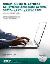 Official Guide to Certified SolidWorks Associate Exams - CSWA, CSDA, CSWSA-FEA SolidWorks 2015, 2014, 2013, and 2012
