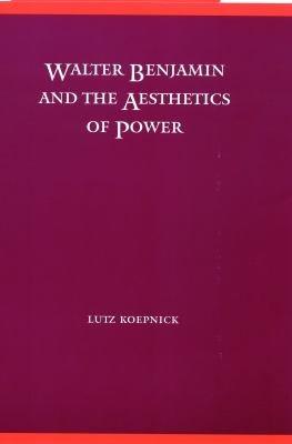 Walter Benjamin and the Aesthetics of Power