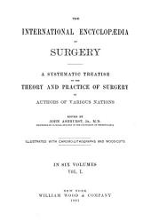 The International Encyclopaedia of Surgery: A Systematic Treatise on the Theory and Practice of Surgery, Volume 1