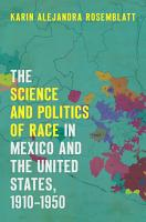 The Science and Politics of Race in Mexico and the United States  1910   1950 PDF