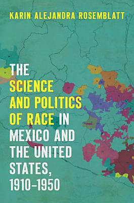 The Science and Politics of Race in Mexico and the United States  1910   1950