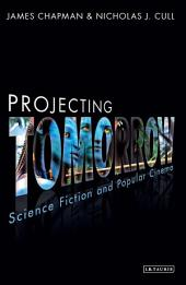 Projecting Tomorrow: Science Fiction and Popular Cinema