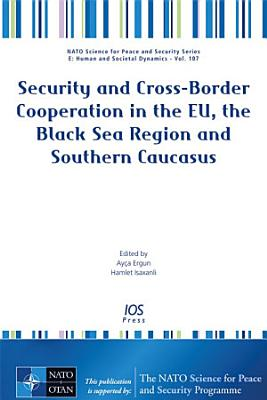 Security and Cross Border Cooperation in the EU  the Black Sea Region and Southern Caucasus PDF