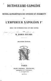 Dictionnaire-Napoléon, ou, Recueil alphabétique des opinions et jugements de l'Empereur Napoléon Ier