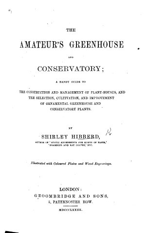 The Amateur's Greenhouse and Conservatory: a Handy Guide to the Construction and Management of Planthouses ... Illustrated, Etc
