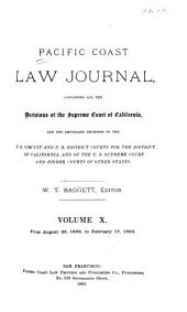 Pacific Coast Law Journal: Containing All the Decisions of the Supreme Court of California, and the Important Decisions of the U.S. Circuit and U.S. District Courts for the District of California, and of the U.S. Supreme Court and Higher Courts of Other States, Volume 10