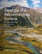 Georgia in a Reconnecting Eurasia: Foreign Economic and Security Interests