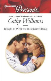 Bought to Wear the Billionaire's Ring: A Billionaire Romance