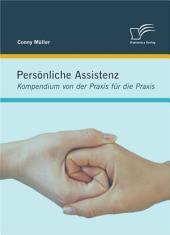 Persönliche Assistenz: Kompendium von der Praxis für die Praxis