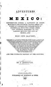 Adventures in Mexico: Experienced During a Captivity of Seven Months in the Interior--having Been Captured at Camargo, by Canales' Band of Guerrillas ... and Sold Into Slavery ... Final Escape, and Perilous Journey to the United States--with a View of the Present War ...