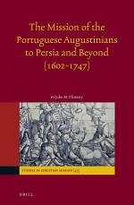 The Mission of the Portuguese Augustinians to Persia and Beyond (1602-1747)