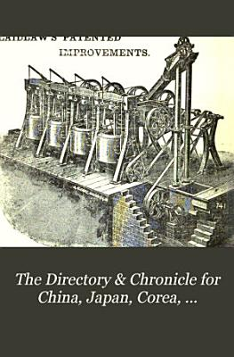 The Directory   Chronicle for China  Japan  Corea  Indo China  Straits Settlements  Malay States  Siam  Netherlands India  Borneo  the Philippines   c PDF