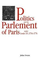 Politics and the Parlement of Paris Under Louis XV, 1754-1774