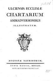 Ulciensis ecclesiae chartarium animadversionibus illustratum