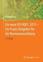 Die neue ISO 9001: 2015 - Ein Praxis-Ratgeber für die Normenumstellung: Ausgabe 2