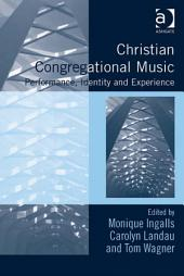 Christian Congregational Music: Performance, Identity and Experience