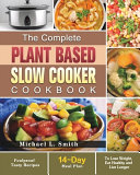 The Complete Plant Based Slow Cooker Cookbook  Foolproof Tasty Recipes with 14 Day Meal Plan to Lose Weight  Eat Healthy and Live Longer PDF