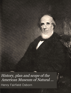 History, Plan and Scope of the American Museum of Natural History