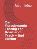 Car Aerodynamic Testing for Road and Track - 2nd Edition
