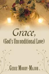 Grace, (God's Unconditional Love)