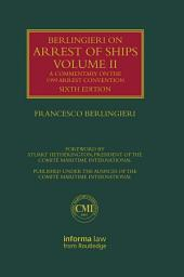 Berlingieri on Arrest of Ships Volume II: A Commentary on the 1999 Arrest Convention, Edition 6