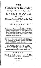 The Gardeners Kalendar: Directing what Works are Necessary to be Done Every Month in the Kitchen, Fruit and Pleasure-gardens, and in the Conservatory: with an Account of the Particular Seasons ... The Fifth Edition; with a Large Index, ... By Philip Miller, ...