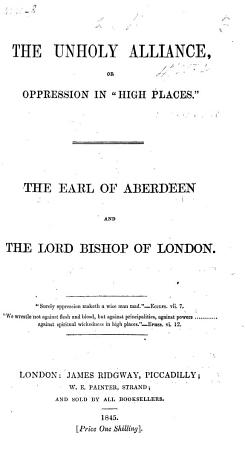 The Unholy Alliance  Or Oppression in    High Places     The Earl of Aberdeen and the Bishop of London PDF